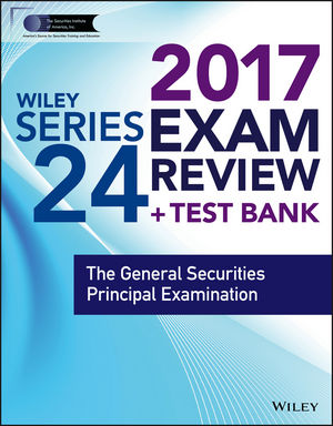 Wiley FINRA Series 24 Exam Review 2017: The General Securities Principal Examination