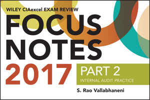 Wiley CIAexcel Exam Review Focus Notes 2017, Part 2: Internal Audit Practice