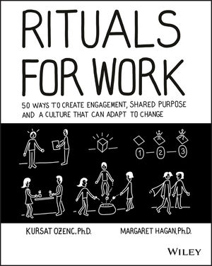Rituals for Work: 50 Ways to Create Engagement, Shared Purpose, and a Culture of Bottom-Up Innovation