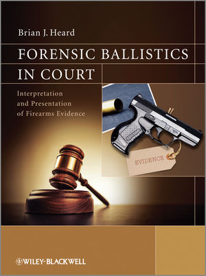 Forensic Ballistics in Court: Interpretation and Presentation of Firearms Evidence (1119962684) cover image
