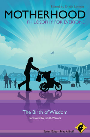 Motherhood - Philosophy for Everyone: The Birth of Wisdom (1444330284) cover image