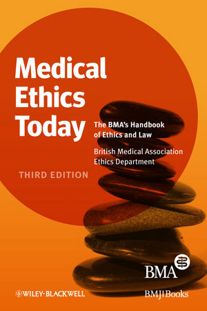Medical Ethics Today: The BMA's Handbook of Ethics and Law, 3rd Edition