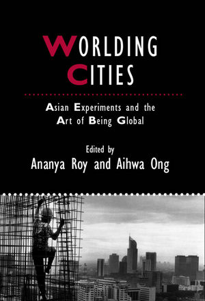Worlding Cities: Asian Experiments and the Art of Being Global (1444346784) cover image