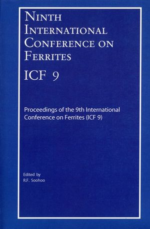 Ninth International Conference on Ferrites (ICF-9): Proceedings of the International Conference on Ferrites (ICF-9), San Francisco, California 2004