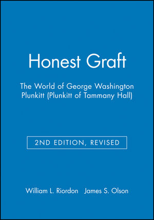 Honest Graft: The World of George Washington Plunkitt (Plunkitt of Tammany Hall), 2nd Edition, Revised (1881089584) cover image