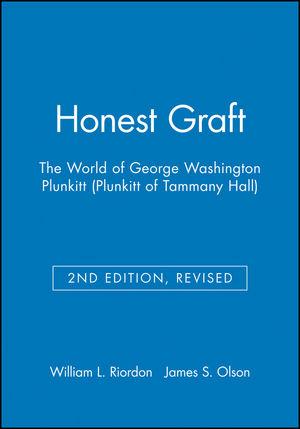 Honest Graft: The World of George Washington Plunkitt (Plunkitt of Tammany Hall), 2nd Edition, Revised