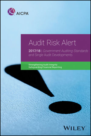 Audit Risk Alert: Government Auditing Standards and Single Audit Developments: Strengthening Audit Integrity 2017/18