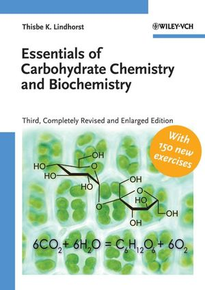 Essentials of Carbohydrate Chemistry and Biochemistry, 3rd Completely Revised and Enlarged Edition  (3527315284) cover image