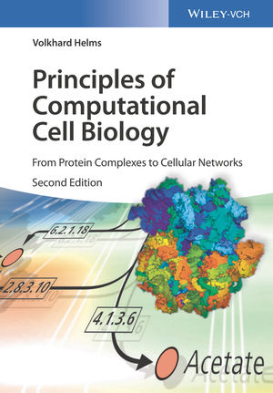 Principles of Computational Cell Biology: From Protein Complexes to Cellular Networks, 2nd Edition