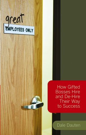 (Great) Employees Only: How Gifted Bosses Hire and De-Hire Their Way to Success (0470007885) cover image