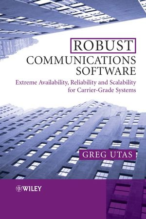 Robust Communications Software: Extreme Availability, Reliability and Scalability for Carrier-Grade Systems (0470011785) cover image