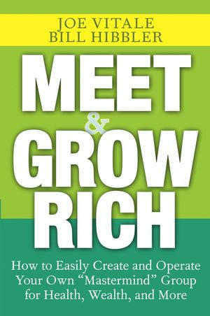 "Meet and Grow Rich: How to Easily Create and Operate Your Own """"Mastermind"""" Group for Health, Wealth, and More"