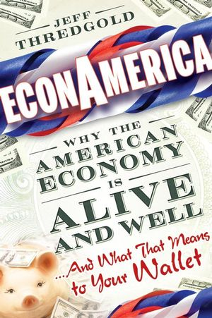 EconAmerica: Why the American Economy is Alive and Well... And What That Means to Your Wallet