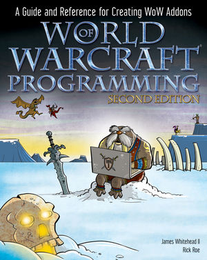 World of Warcraft Programming: A Guide and Reference for Creating WoW Addons, 2nd Edition