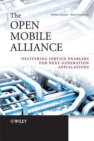 The Open Mobile Alliance: Delivering Service Enablers for Next-Generation Applications (0470519185) cover image