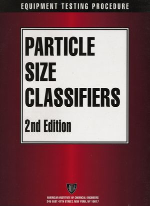 AIChE Equipment Testing Procedure - Particle Size Classifiers, 2nd Edition (0470938285) cover image