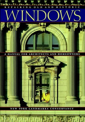 Repairing Old and Historic Windows: A Manual for Architects and Homeowners  (0471144185) cover image