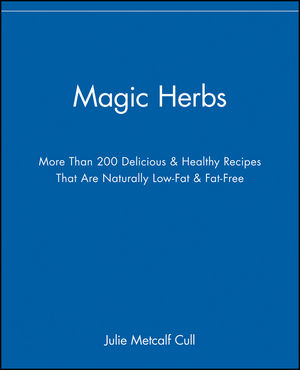 Magic Herbs: More Than 200 Delicious and Healthy Recipes That are Naturally Low-Fat and Fat-Free