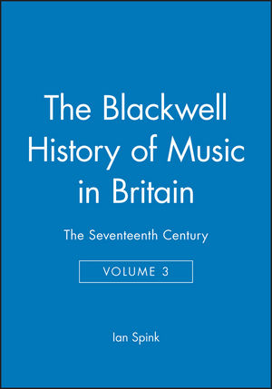 The Blackwell History of Music in Britain: The Seventeenth Century, Volume 3