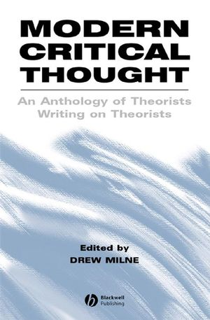 Modern Critical Thought: An Anthology of Theorists Writing on Theorists
