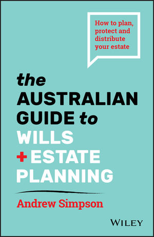 The Australian Guide to Wills and Estate Planning: How to Plan, Protect and Distribute Your Estate, 2nd Edition
