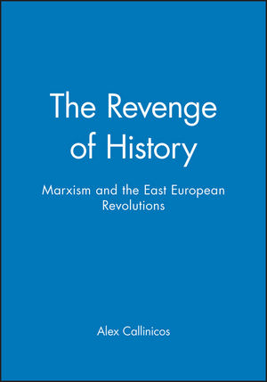 The Revenge of History: Marxism and the East European Revolutions