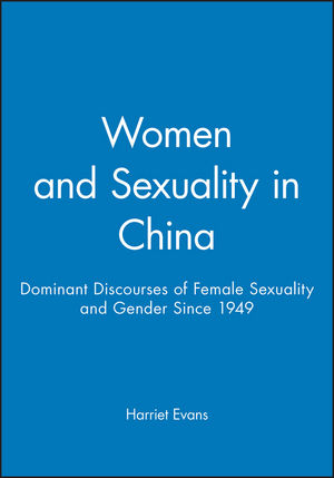 Women and Sexuality in China: Dominant Discourses of Female Sexuality and Gender Since 1949