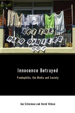 Innocence Betrayed: Paedophilia, the Media and Society (0745628885) cover image