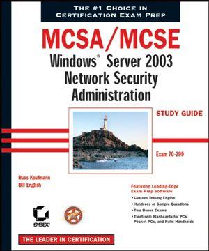 MCSA / MCSE: Windows Server 2003 Network Security Administration Study Guide: Exam 70-299