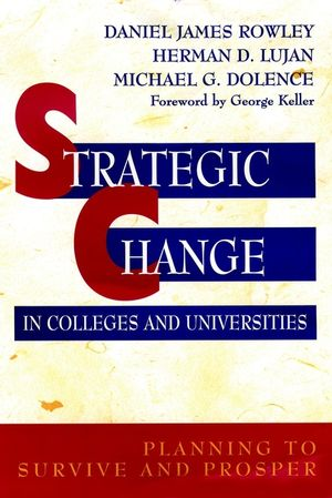 Strategic Change in Colleges and Universities: Planning to Survive and Prosper