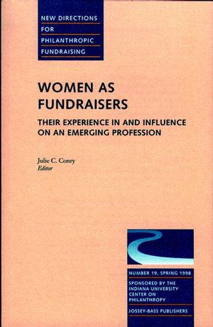 Women as Fundraisers: Their Experience in and Influence on an Emerging Profession: New Directions for Philanthropic Fundraising, Number 19 (0787942685) cover image