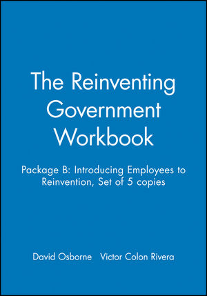 The Reinventing Government Workbook: Package B: Introducing Employees to Reinvention, Set of 5 copies