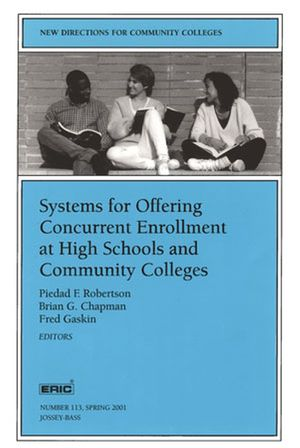 Systems for Offering Concurrent Enrollment at High Schools and Community Colleges: New Directions for Community Colleges, Number 113