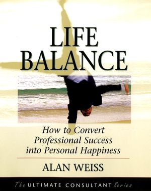 Life Balance: How to Convert Professional Success into Personal Happiness (0787970085) cover image