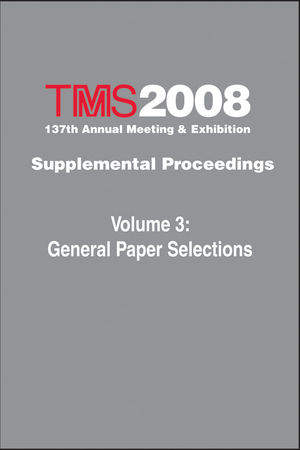 TMS 2008 137th Annual Meeting and Exhibition, Supplemental Proceedings, Volume 3, General Paper Selections