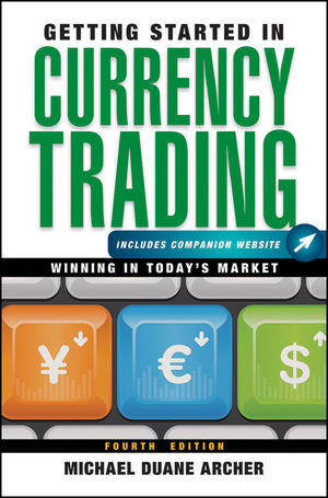 Getting Started in Currency Trading: Winning in Today