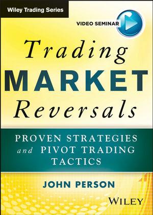 Trading Market Reversals: Proven Seasonality and Pivot Trading Tactics