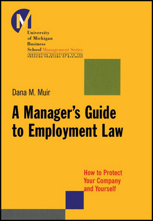 A Manager's Guide to Employment Law: How to Protect Your Company and Yourself