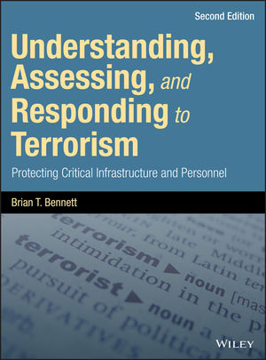 Understanding, Assessing, and Responding to Terrorism: Protecting Critical Infrastructure and Personnel, 2nd Edition