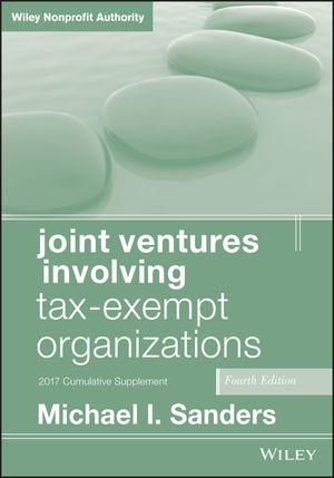 Joint Ventures Involving Tax-Exempt Organizations: 2017 Cumulative Supplement, 4th Edition