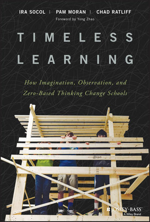 Timeless Learning: How Imagination, Observation, and Zero-Based Thinking Change Schools