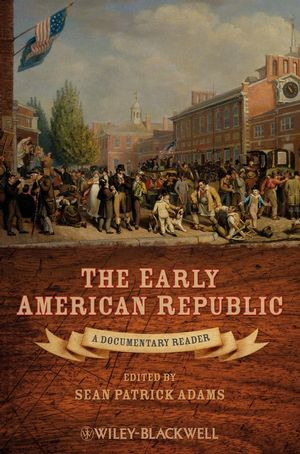 The Early American Republic: A Documentary Reader (1405160985) cover image