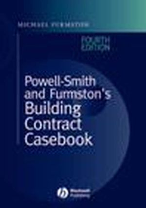 Powell-Smith and Furmston's Building Contract Casebook, 4th Edition