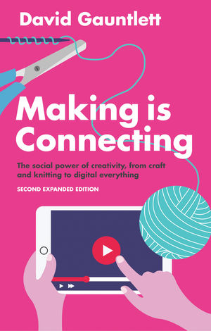 Making is Connecting: The social power of creativity, from craft and knitting to digital everything, 2nd Edition (1509513485) cover image