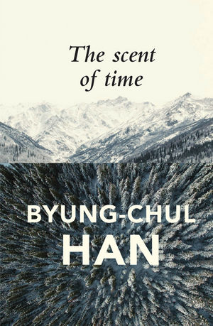 The Scent of Time: A Philosophical Essay on the Art of Lingering (1509516085) cover image