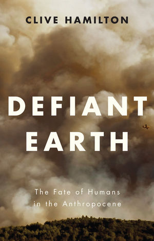 Defiant Earth: The Fate of Humans in the Anthropocene (1509519785) cover image
