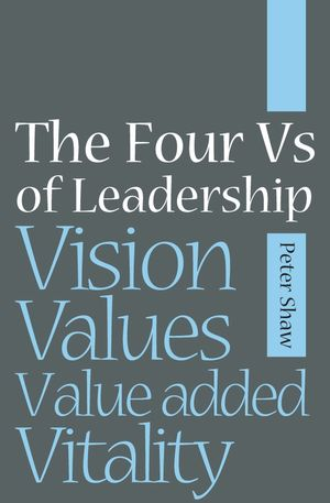 The Four Vs of Leadership: Vision, Values, Value-added and Vitality
