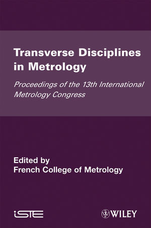 Transverse Disciplines in Metrology: Proceedings of the 13th International Metrology Congress, 2007 - Lille, France
