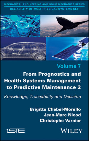 From Prognostics and Health Systems Management to Predictive Maintenance 2: Knowledge, Reliability and Decision (1848219385) cover image