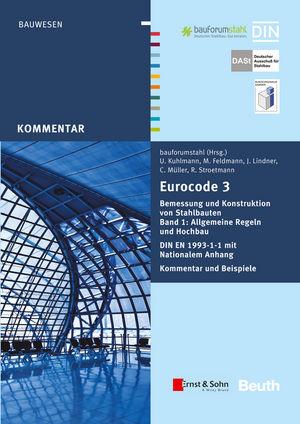 Eurocode 3 Bemessung und Konstruktion von Stahlbauten: Allgemeine Regeln Hochbau. DIN EN 1993-1-1 mit Nationalem Anhang. Kommentar und Beispiele, Band 1